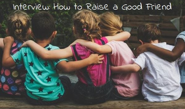 How to Raise a Good Friend